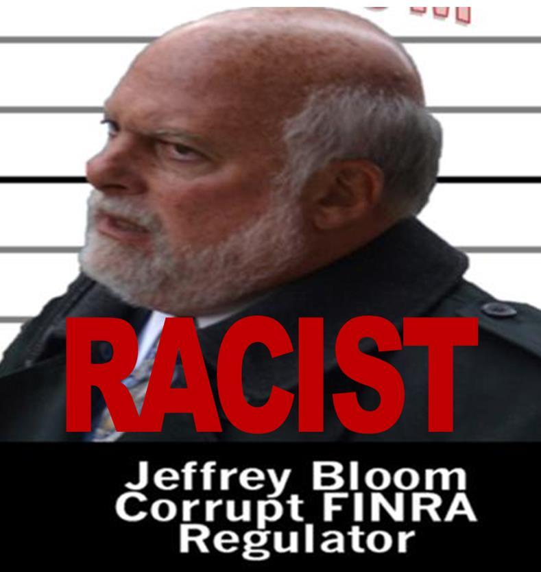 JEFFREY BLOOM, CORRUPT FINRA REGULATORY ABUSER