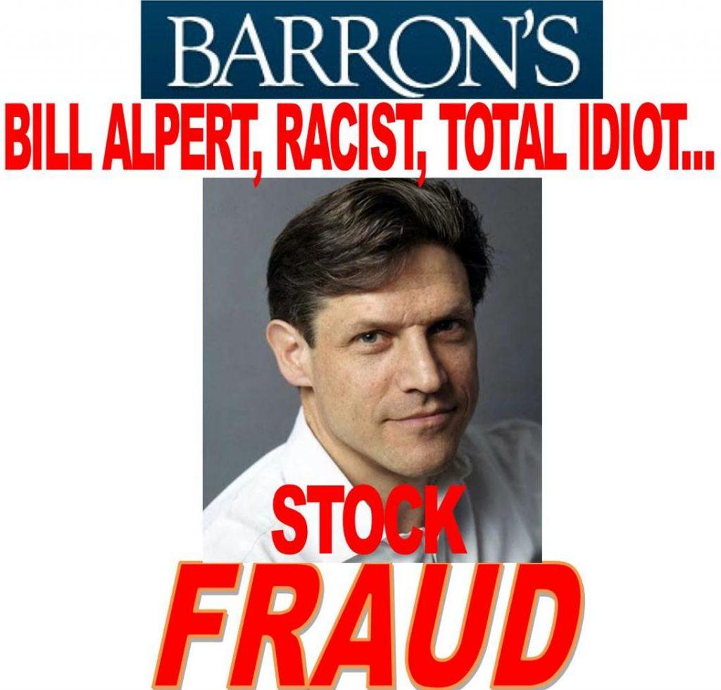 BILL ALPERT, BARRONS, FRAUD, RACIST, IMPLICATED IN MASSIVE STOCK FRAUD