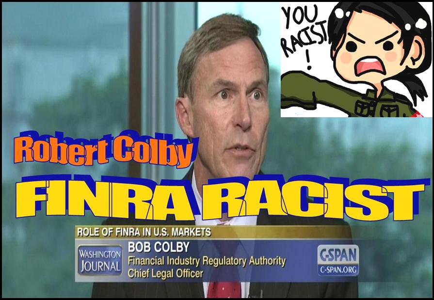 ROBERT COLBY, FINRA GENERAL COUNSEL, IMPLICATED IN FRAUD, RACISM